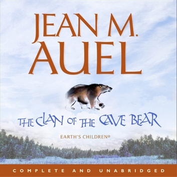 The Clan of the Cave Bear - The first book in the internationally bestselling series audiobook by Jean M. Auel