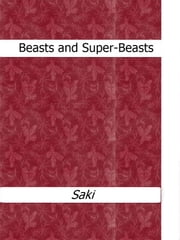 Beasts and Super-Beasts ebook by Saki (H.H. Munro)