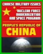 21st Century Chinese Military Issues: People's Republic of China's Nuclear Force Modernization - Command and Control, Undersea Nuclear Forces, BMD Countermeasures, Chinese Space Program ekitaplar by Progressive Management