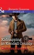 Kidnapping in Kendall County (Mills & Boon Intrigue) (Sweetwater Ranch, Book 4) ebook by Delores Fossen