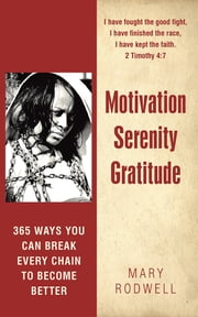 Motivation Serenity Gratitude - 365 Ways You Can Break Every Chain to Become Better ebook by Mary Rodwell