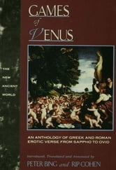 Games of Venus - An Anthology of Greek and Roman Erotic Verse from Sappho to Ovid ebook by
