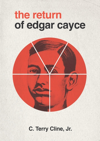The Return of Edgar Cayce - As Transcribed by C. Terry Cline, Jr. ebook by C. Terry Cline, Jr.