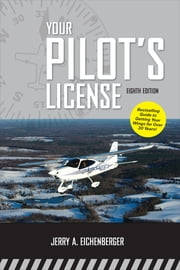 Your Pilot's License, Eighth Edition ebook by Jerry A. Eichenberger