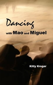 Dancing with Mao and Miguel ebook by Kitty Kroger