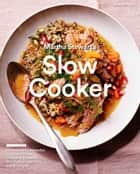 Martha Stewart's Slow Cooker - 110 Recipes for Flavorful, Foolproof Dishes (Including Desserts!), Plus Test- Kitchen Tips and Strategies ebook by Editors of Martha Stewart Living