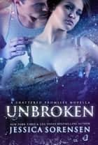 Unbroken (Shattered Promises, #2.5) ebook by Jessica Sorensen