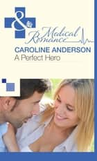 A Perfect Hero (Mills & Boon Medical) (The Audley, Book 3) ebook by Caroline Anderson