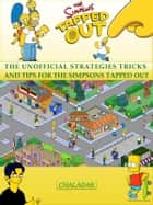 The Simpsons Tapped Out The Unofficial Strategies Tricks and Tips for The Simpsons Tapped Out ebook by Chaladar