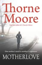Motherlove ebook by Thorne Moore