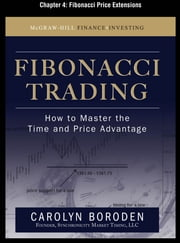 Fibonacci Trading, Chapter 4 - Fibonacci Price Extensions ebook by Carolyn Boroden