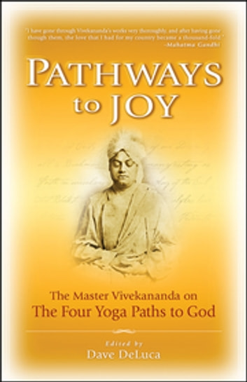 Pathways to Joy - The Master Vivekananda on the Four Yoga Paths to God ebook by Dave DeLuca