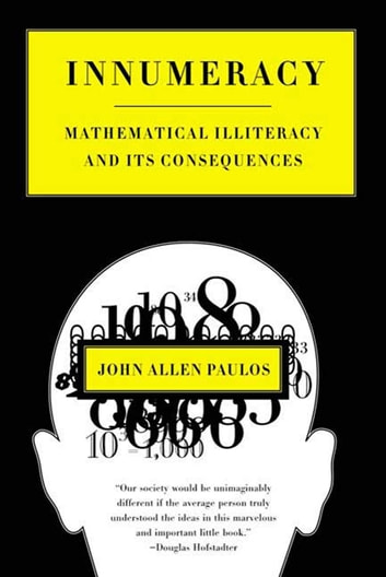 Innumeracy - Mathematical Illiteracy and Its Consequences eBook by John Allen Paulos