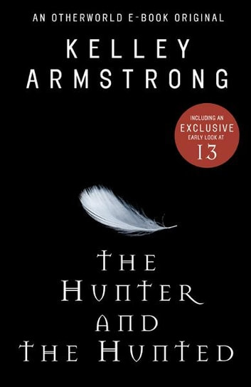 The Hunter and the Hunted - An Otherworld E-Book Original ebook by Kelley Armstrong
