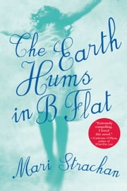 The Earth Hums In B Flat ebook by Mari Strachan