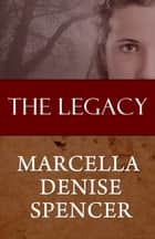 The Legacy ebook by Marcella Denise Spencer