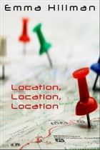 Location, Location, Location ebook by Emma Hillman