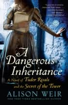 A Dangerous Inheritance ebook by Alison Weir