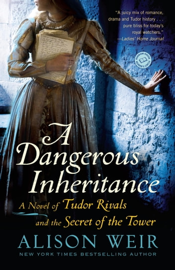 A Dangerous Inheritance - A Novel of Tudor Rivals and the Secret of the Tower ebook by Alison Weir