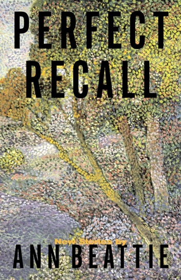Perfect Recall - A Story by Ann Beattie ebook by Ann Beattie