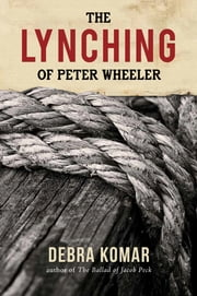 The Lynching of Peter Wheeler ebook by Debra Komar