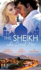 The Sheikh Who Loved Her: Ruling Sheikh, Unruly Mistress / Surrender to the Playboy Sheikh / Her Desert Dream (Mills & Boon M&B) 電子書 by Susan Stephens, Kate Hardy, Liz Fielding