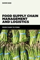 Food Supply Chain Management and Logistics - From Farm to Fork ebook by Samir Dani