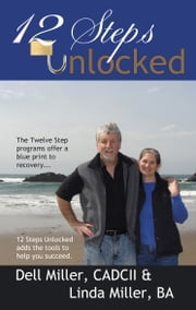 12 Steps Unlocked ebook by Dell & Linda Miller
