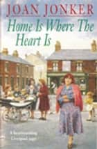 Home is Where the Heart Is - A touching saga of love, family and hope (Eileen Gillmoss series, Book 3) ebook by Joan Jonker