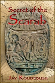 Secret of the Scarab ebook by Jay Roudebush