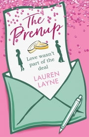 The Prenup - Hilarious and romantic - the perfect rom-com to make you smile ebook by Lauren Layne