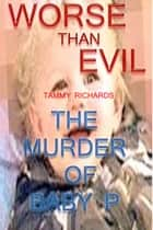 WORSE THAN EVIL (The murder of baby P) ebook by Tammy Richards