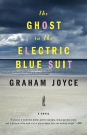 The Ghost in the Electric Blue Suit ebook by Graham Joyce