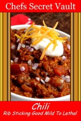 Chili: Rib Sticking Good - Mild To Lethal ebook by Chefs Secret Vault