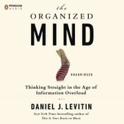 The Organized Mind - Thinking Straight in the Age of Information Overload audiobook by Daniel J. Levitin