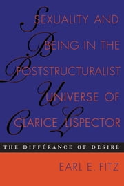 Sexuality and Being in the Poststructuralist Universe of Clarice Lispector - The Différance of Desire ebook by Earl E. Fitz