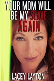 Your Mom Will Be My Slave Again - Adult content ebook by Lacey Layton