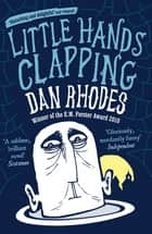 Little Hands Clapping ebook by Dan Rhodes