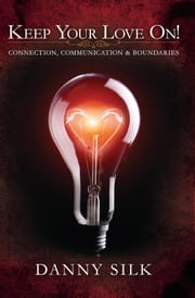 Keep Your Love On - Connection Communication And Boundaries ebook by Danny Silk