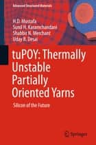 tuPOY: Thermally Unstable Partially Oriented Yarns - Silicon of the Future ebook by H.D. Mustafa, Sunil H. Karamchandani, Shabbir N. Merchant,...