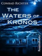The Waters of Kronos ebook by Conrad Richter