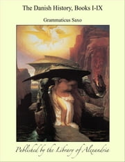 The Danish History, Books I-IX ebook by Grammaticus Saxo