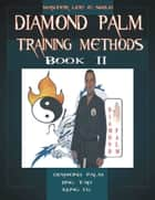 Diamond Palm Training Methods Book II ebook by Lee E. Shilo