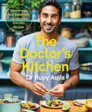The Doctor's Kitchen: Supercharge your health with 100 delicious everyday recipes ebook by Dr Rupy Aujla