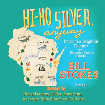 Hi-Ho Silver, Anyway - Potpourri of Delightful Columns from Wisconsin's Favorite Journalist audiobook by Bill Stokes