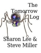 The Tomorrow Log ebook by Sharon Lee and Steve Miller