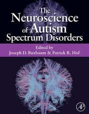 The Neuroscience of Autism Spectrum Disorders ebook by Joseph D. Buxbaum,Patrick R. Hof
