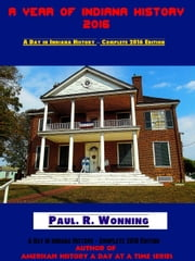 A Year of Indiana History: 2016 ebook by Paul R. Wonning