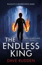 The Endless King (Knights of the Borrowed Dark Book 3) ebook by Dave Rudden