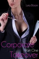 Corporate Takeover Part One ebook by Lyka Bloom